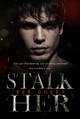 REVIEW: Stalk Her by Ker Dukey